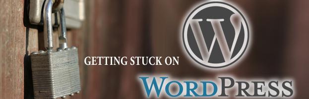 Getting Stuck on WordPress