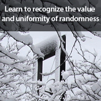 Learn to recognize the value and uniformity of randomness