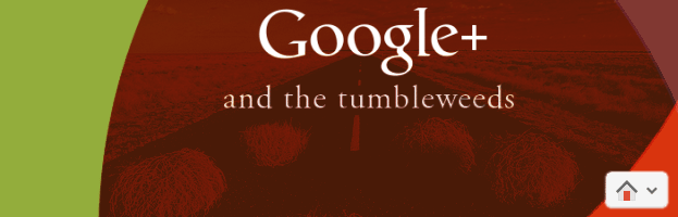 Google+ and the tumbleweeds